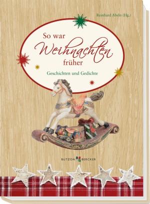 So war Weihnachten früher - Geschichten und Gedichte