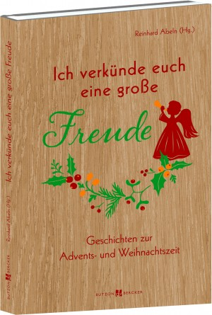 Ich verkünde euch eine große Freude - Geschichten zur Advents- und Weihnachtszeit