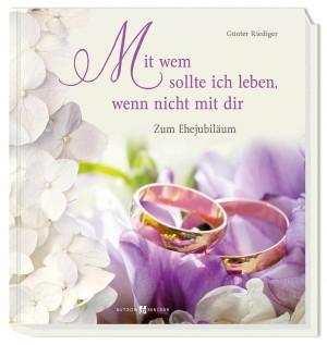 Mit wem sollte ich leben, wenn nicht mit dir - Zum Ehejubiläum