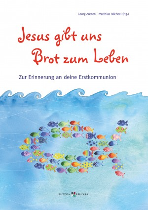 Geschenkheft Jesus gibt uns Brot zum Leben - Zur Erinnerung an deine Erstkommunion
