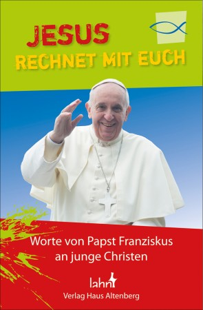 Jesus rechnet mit euch - Worte von Papst Franziskus an junge Christen