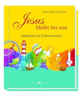 Jesus bleibt bei uns - Gebetbuch zur Erstkommunion