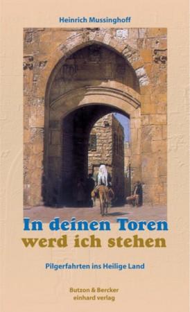 In deinen Toren werd ich stehen - Pilgerfahrten ins Heilige Land