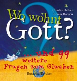 Kinderbuch: Wo wohnt Gott? - ...und 99 weitere Fragen zum Glauben