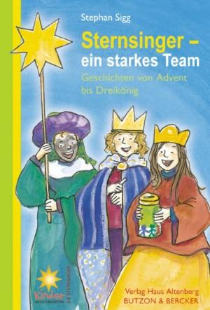 Sternsinger - ein starkes Team - Geschichten von Advent bis Dreikönig