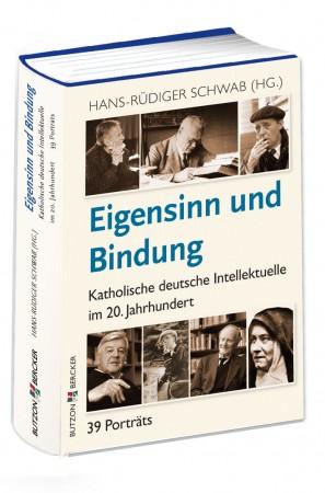 Eigensinn und Bindung - Katholische deutschen Intellektuelle im 20. Jahrhundert