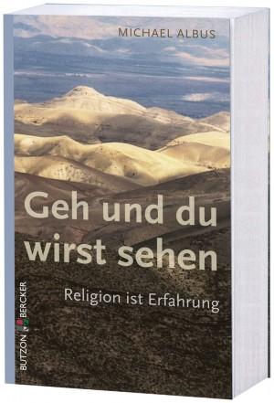 Geh und du wirst sehen - Religion ist Erfahrung