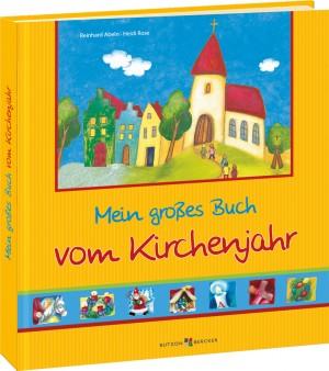 Mein großes Buch vom Kirchenjahr - Feste und Bräuche erleben