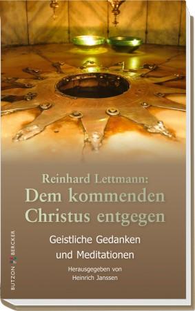 Reinhard Lettmann: Dem kommenden Christus entgegen - Geistliche Gedanken und Meditionen