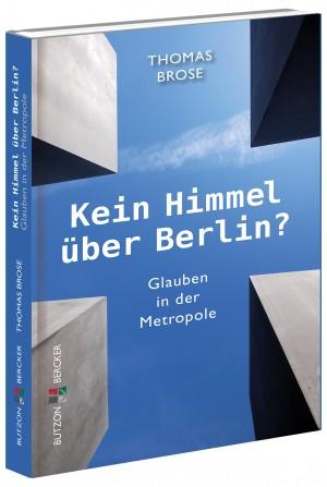 Kein Himmel über Berlin? - Glauben in der Metropole