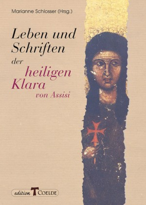Leben und Schriften der heiligen Klara von Assisi