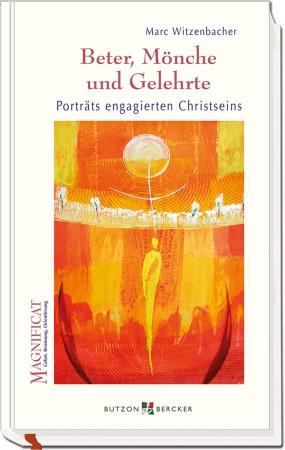 Beter, Mönche und Gelehrte - Porträts engagierter Christseins