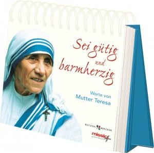 Sei gütig und barmherzig - Worte von Mutter Teresa