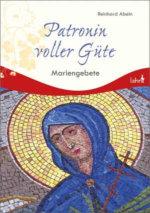 Patronin voller Güte - Mariengebete