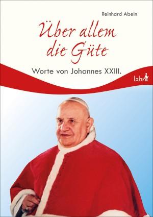 Über allem die Güte - Worte von Johannes XXIII.