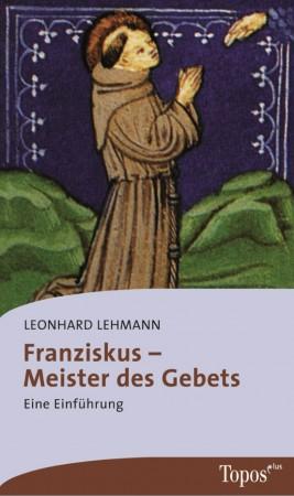 Franziskus – Meister des Gebets