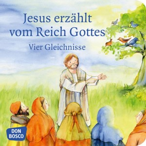 Jesus erzählt vom Reich Gottes. Vier Gleichnisse: Vom Sämann. Von der selbstwachsenden Saat. Vom Senfkorn. Vom Sauerteig. Mini-Bilderbuch.