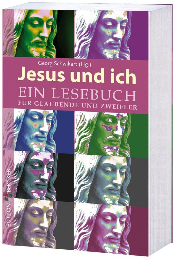 Jesus und ich - Das Lesebuch für Glaubende und Zweifler