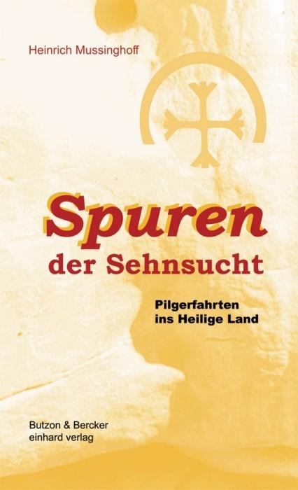 Spuren der Sehnsucht - Pilgerfahrten ins Heilige Land