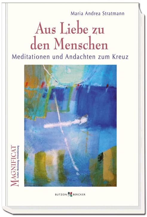 Aus Liebe zu den Menschen - Meditationen und Andachten zum Kreuz