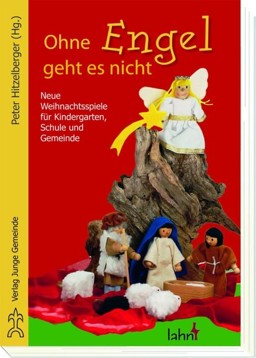 Ohne Engel geht es nicht - Neue Weihnachtsspiele für Kindergarten, Schule und Gemeinde