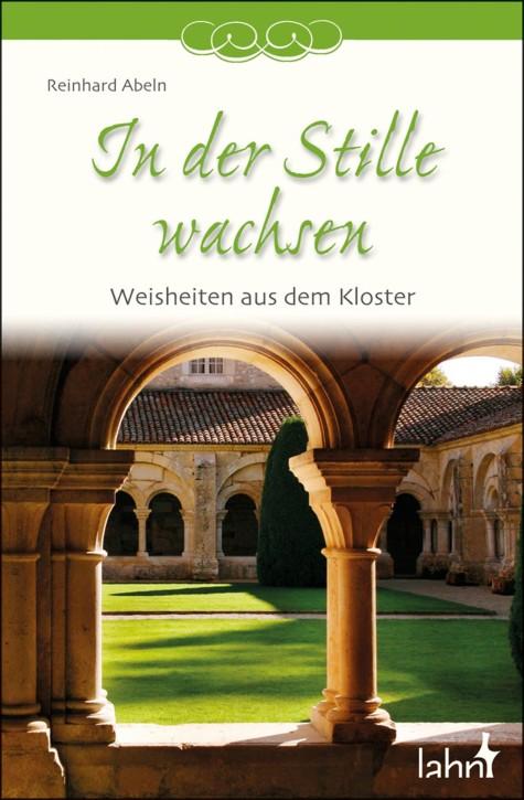In der Stille wachsen - Weisheiten aus dem Kloster