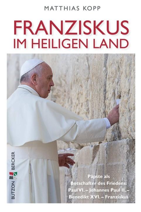 Franziskus im Heiligen Land - Päpste als Botschafter des Friedens: Paul VI. - Johannes Paul II. - Benedikt XVI. - Franziskus
