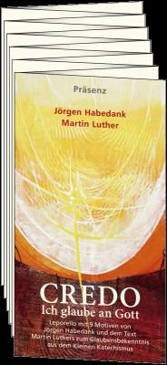 Credo -Ich glaube an Gott Das Apostolische Glaubensbekenntnis - mit einem Text von Martin Luther