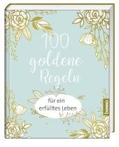 100 goldene Regeln für ein erfülltes Leben