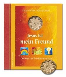 Jesus ist mein Freund - Gebete zur Erstkommunion