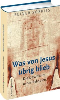 Was von Jesus übrig blieb - Die Geschichte seiner Reliquien