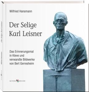 Der Selige Karl Leisner - Das Erinnerungsmal in Kleve und verwandte Bildwerke von Bert Gerresheim