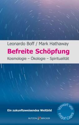 Befreite Schöpfung - Kosmologie - Ökologie - Spiritualität Ein zukunftsweisendes Weltbild Mit einem Vorwort von Fritjof Capra