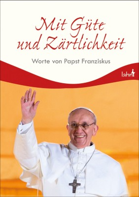 Mit Güte und Zärtlichkeit - Worte von Papst Franziskus