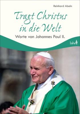 Tragt Christus in die Welt - Worte von Johannes Paul II.