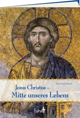 Jesus Christus – Mitte unseres Lebens