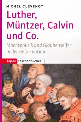 Luther, Müntzer, Calvin und Co